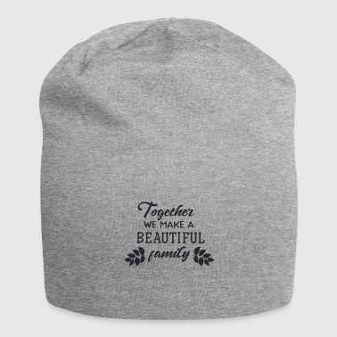 Together we make a beautiful family - Jersey Beanie