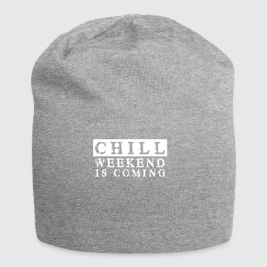 Chill the weekend comes Weekend is coming - Jersey Beanie