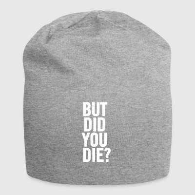 But Did You Die White - Jersey Beanie