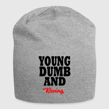 young dumb and raving - Jersey Beanie