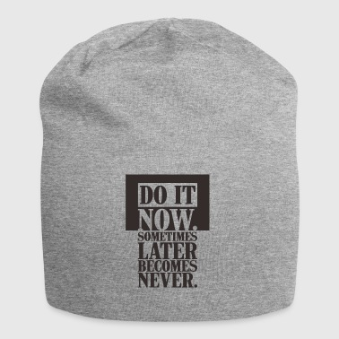 DO IT NOW sometimes later becomes never - Jersey Beanie