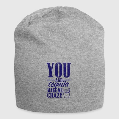 You and tequila make me crazy - Jersey Beanie