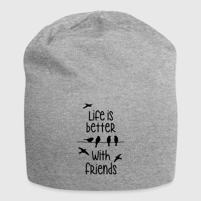life is better with friends Birds tweet friend - Jersey Beanie