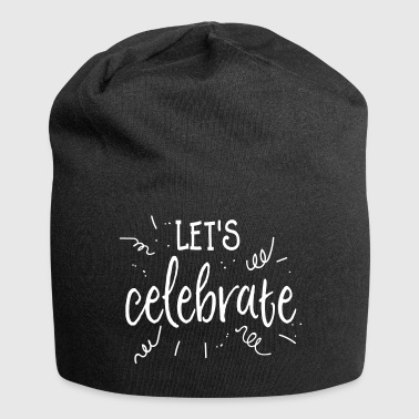 Let's celebrate / let's celebrate / party - Jersey Beanie