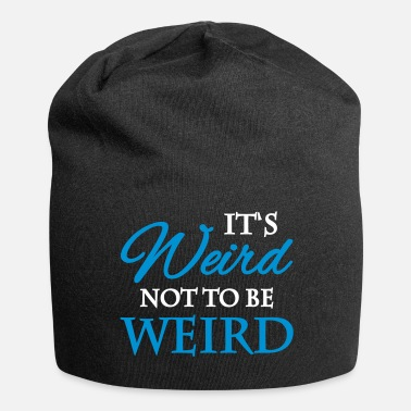 Weird It's not weird to be weird - Beanie