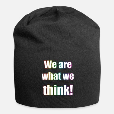 We We are what we think - Beanie