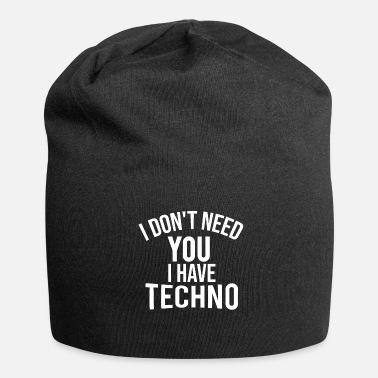 I Love Techno i dont need you i have techno - Beanie
