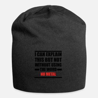 Nu Metal Can explain relationship born love NU METAL - Jersey Beanie