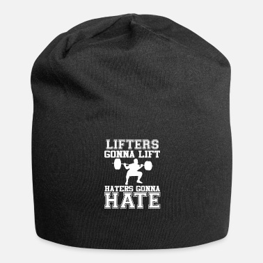 Haters Gonna Hate Lifters Gonna Lift Haters Gonna Hate Shirt - Beanie in jersey