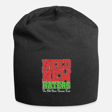 Haters Gonna Hate Haters Gonna Hate Tshirt Design Need new haters - Gorro holgado de tela de jersey