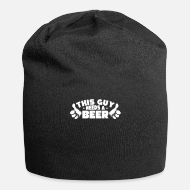 This Guy Needs A Beer This guy needs a beer - Beanie
