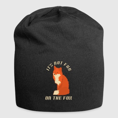 Fur IT'S NOT FUR ON THE FOX - Jersey Beanie