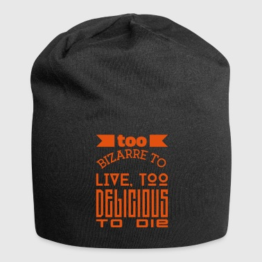 Bizarre funny to bizarre to live too delicious to - Jersey Beanie