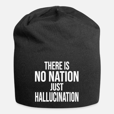 Hallucination There is no nation just hallucination - Beanie