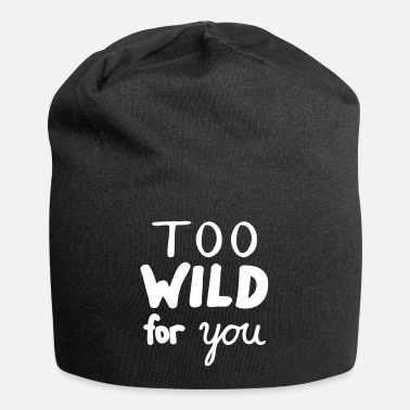 Funny Sayings Funny funny saying, too wild for you Fun - Beanie