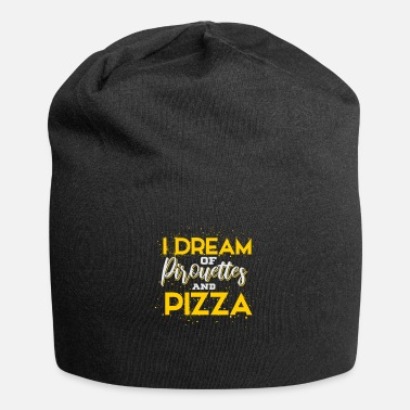 Pirouette I Dream Of Pirouettes And Pizza - Beanie