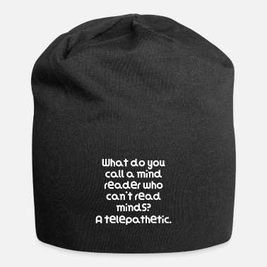 Mind-reader Funny Pun Joke What do you call a mind reader who - Beanie