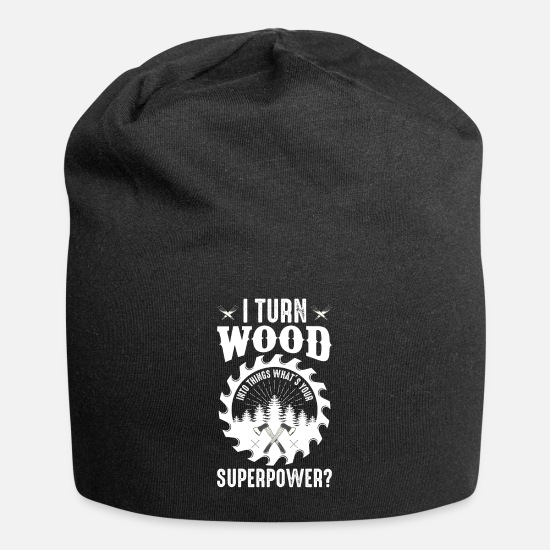 Gift Idea Caps & Hats - I turn wood into superpower things. - Beanie black