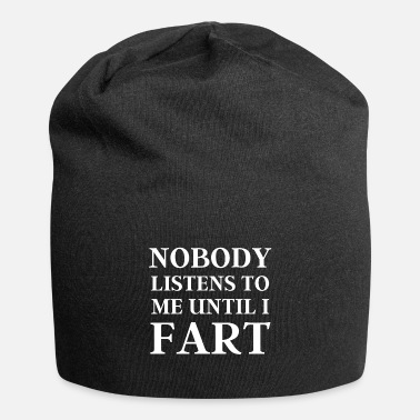 Rude Nobody Listens to Me Until I Fart - Gifts for Him - Beanie