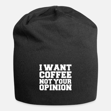 I want coffee not your opinion Coffer Lover Petty - Beanie