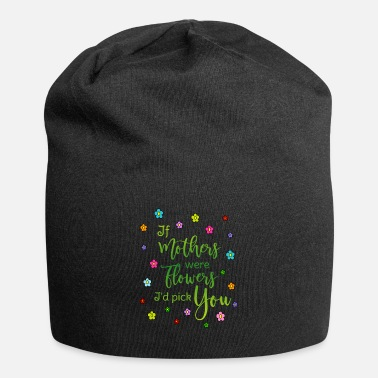 Mutter Spruch Mutter If mothers were flowers Id pick you - Beanie