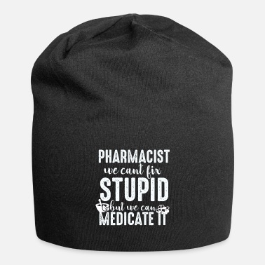 Pharmacist We Can not Fix Stupid But We Can Medicate - Beanie