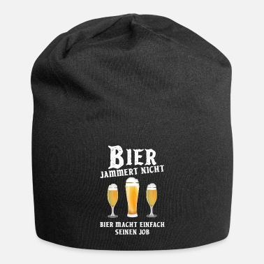 Beer does not complain it does its job Oktoberfest - Beanie