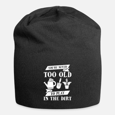 Farmer Never too old to play at Dirt Gardener Gift - Beanie