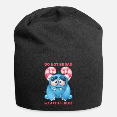 Don't be sad because we are all blue. - Beanie