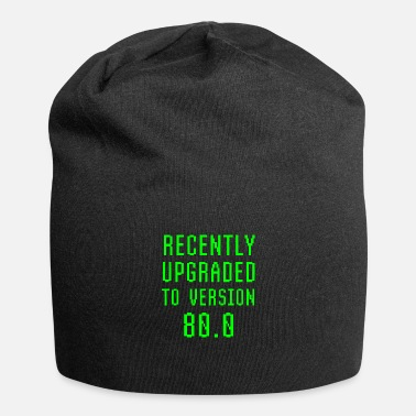 Web Recently Upgraded To Version 80.0 80th Birthday - Beanie