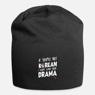 Asian If you're not Korean I don't want your drama - Beanie
