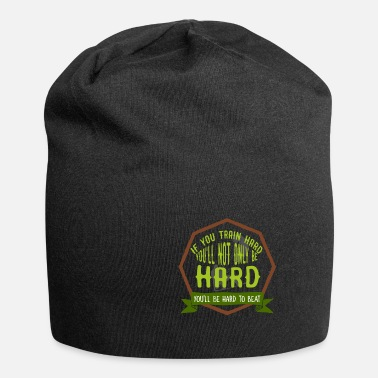 Trend If you train hard, you will not only har - Beanie