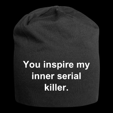 You drive the  in me to  sayings - Jersey Beanie