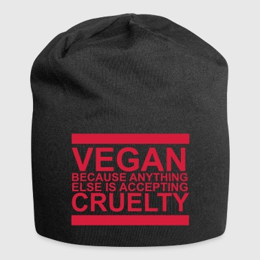 Vegan because anything else is accepting cruelty - Jersey Beanie