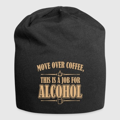 Move over coffee This is a job for Alcohol - Jersey Beanie