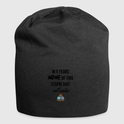 In 5 years none of this stupid shit will matter - Jersey Beanie