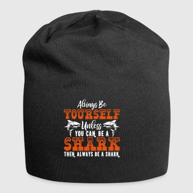 Always Be Yourself Unless You Can Be A Shark - Jersey Beanie