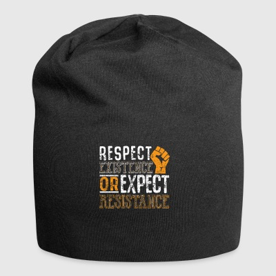 Respect Existence or Expect Resistance Shirt - Jersey Beanie
