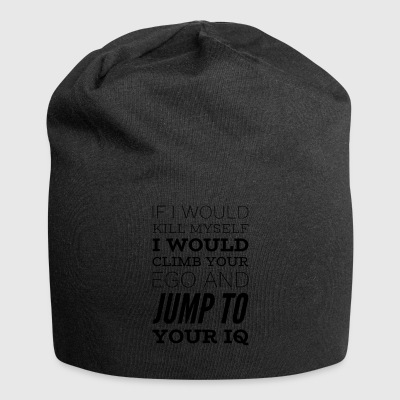 Sarcastic saying CLIMB YOUR EGO, JUMP TO IQ - Jersey Beanie
