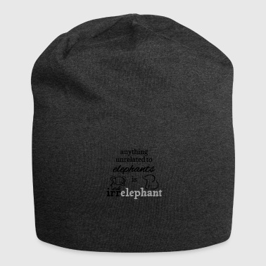 Anything Anything unrelated to elephants is irrelephant - Jersey Beanie