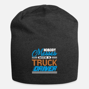 Semitruck Nobody Messes With A Truck Driver - Beanie