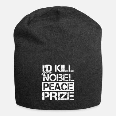 Nobel I'd Kill For A Nobel Peace Prize - Beanie