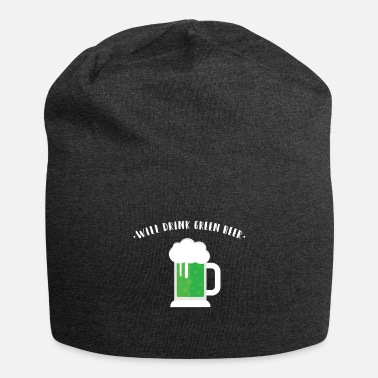 Green Beer Will Drink Green Beer - Beanie