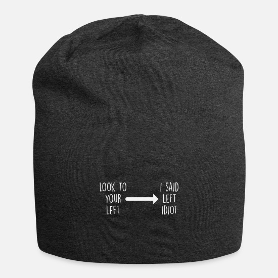 Stupid Caps & Hats - Look to your left => I said left idiot - Beanie charcoal grey