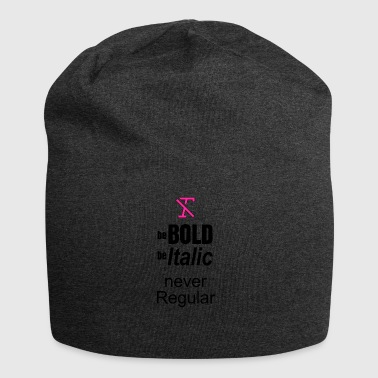 Be BOLD Be ITALIC BUT NEVER REGULAR - Jersey Beanie