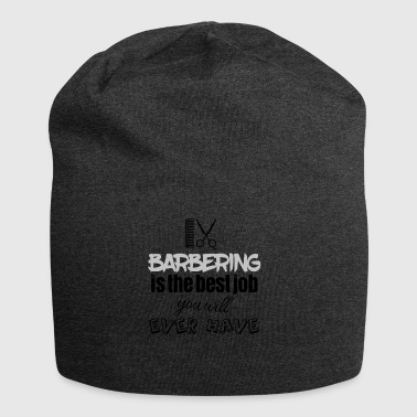 Barbering is the best job you will ever have - Jersey Beanie