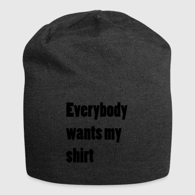 Everybody wants my shirt - Jersey-Beanie