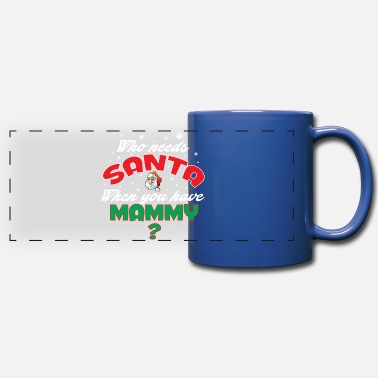 Mammy WHO NEEDS SANTA WHEN YOU HAVE MAMMY.. - Panoramic Mug