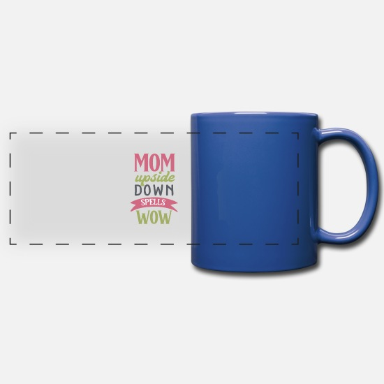 Wow Tassen & Becher - MOM UPSIDE DOWN SPELLS WOW - Panoramatasse einfarbig Royalblau