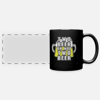 Two Two Beer or not Two beers - Panoramic Mug